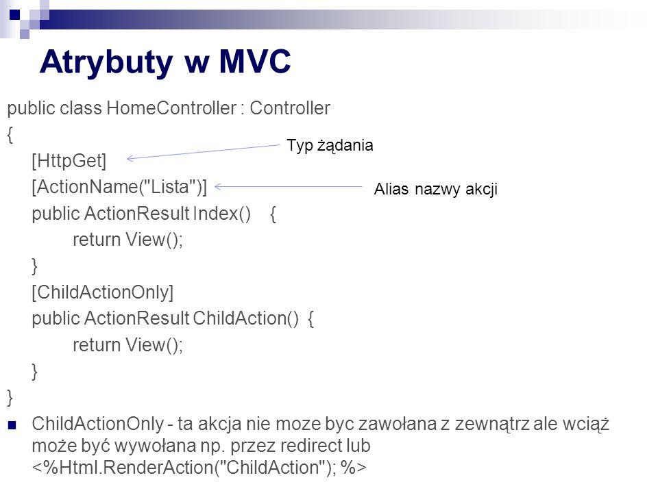 Atrybuty w MVC public class HomeController : Controller { [HttpGet]
